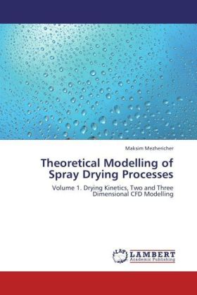 Theoretical Modelling of Spray Drying Processes - Volume 1. Drying Kinetics, Two and Three Dimensional CFD Modelling