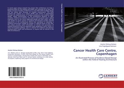 Cancer Health Care Centre, Copenhagen: An Illustrated Process of Evidence Based Design within the Field of Healing Architecture - Anette VilstrupFogedgaard Jnsson Nielsen
