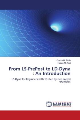 From LS-PrePost to LD-Dyna : An Introduction - LS-Dyna for Beginners with 13 step by step solved examples