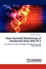Heat Assisted Machining of Hardened Steel Aisi H13 - A K M Nurul Amin