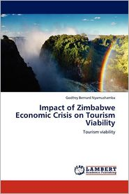 Impact Of Zimbabwe Economic Crisis On Tourism Viability - Godfrey Bernard Nyamushamba