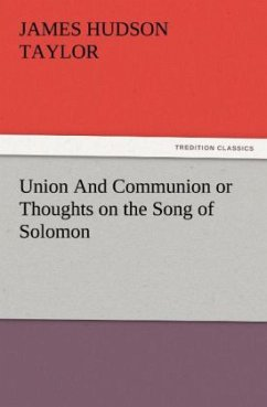 Union And Communion or Thoughts on the Song of Solomon - Taylor, James Hudson
