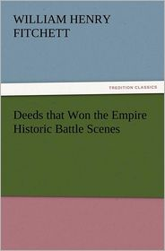Deeds That Won the Empire Historic Battle Scenes - W. H. Fitchett