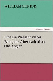 Lines in Pleasant Places Being the Aftermath of an Old Angler