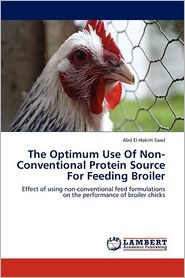 The Optimum Use Of Non-Conventional Protein Source For Feeding Broiler - Abd El-Hakim Saad