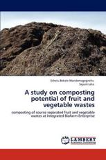 A Study on Composting Potential of Fruit and Vegetable Wastes - Eshetu Bekele Wondemagegnehu