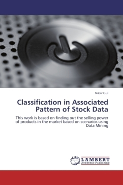 Classification in Associated Pattern of Stock Data: This work is based on finding out the selling power of products in the market based on scenarios using Data Mining