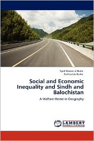 Social and Economic Inequality and Sindh and Balochistan - Syed Nawaz ul Huda, Farkhunda Burke