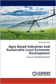 Agro Based Industries and Sustainable Local Economic Development