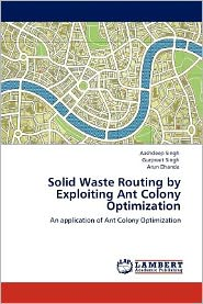 Solid Waste Routing by Exploiting Ant Colony Optimization - Aashdeep Singh, Gurpreet Singh, Arun Dhanda
