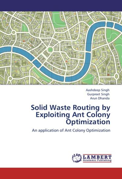 Solid Waste Routing by Exploiting Ant Colony Optimization - Aashdeep Singh