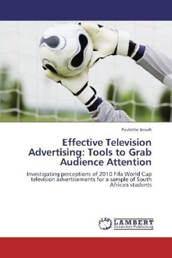 Effective Television Advertising: Tools to Grab Audience Attention: Investigating perceptions of 2010 Fifa World Cup television advertisements for a sample of South African students