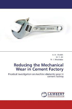 Reducing the Mechanical Wear in Cement Factory - Prcatical investigation on machine elements wear in cement factroy