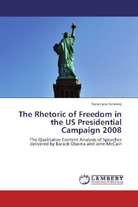 The Rhetoric of Freedom in the US Presidential Campaign 2008 - The Qualitative Content Analysis of Speeches delivered by Barack Obama and John McCain