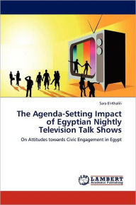 The Agenda-Setting Impact of Egyptian Nightly Television Talk Shows - Sara El-Khalili