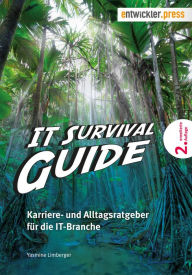 IT Survival Guide: Karriere- und Alltagsratgeber für die IT-Branche - Yasmine Limberger