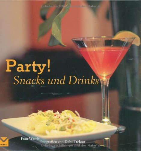 Party! Snacks und Drinks - Warde Fran (Text) und Debi (Fotos) Treolar