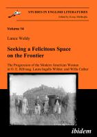 Seeking a Felicitous Space  on the Frontier. The Progression of the Modern American Woman in O. E. Rölvaag, Laura Ingalls Wilder, and Willa Cather