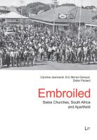 Embroiled: Swiss Churches, South Africa and Apartheid (Schweizerische Afrikastudien / Etudes Africaines Suisses)
