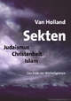 Sekten. Judaismus - Christenheit - Islam - Van Holland