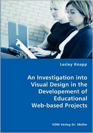 An Investigation into Visual Design in the Developement of Educational Web-based Projects - Lesley Knapp