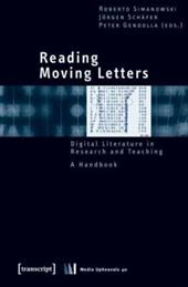 Reading Moving Letters: Digital Literature in Research and Teaching. a Handbook - Simanowski, Roberto / Schafer, Jorgen / Gendolla, Peter