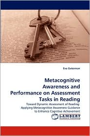 Metacognitive Awareness and Performance on Assessment Tasks in Reading - Eva Guterman