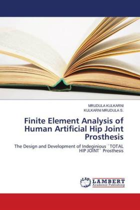 Finite Element Analysis of Human Artificial Hip Joint Prosthesis - The Design and Development of Indeginious 'TOTAL HIP JOINT' Prosthesis