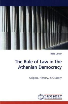 The Rule of Law in the Athenian Democracy - Origins, History