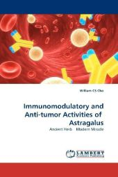 Immunomodulatory and Anti-tumor Activities of Astragalus - William Chi Sing Cho
