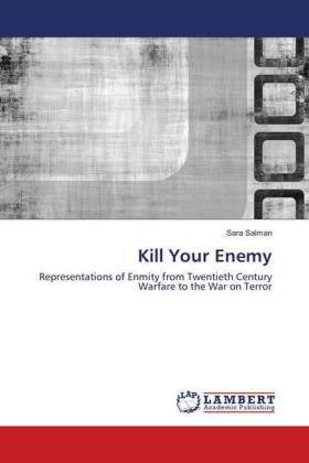 Kill Your Enemy - Representations of Enmity from Twentieth Century Warfare to the War on Terror