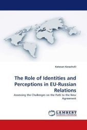 The Role of Identities and Perceptions in EU-Russian Relations - Ketevan Kerashvili