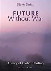 Future Without War. Theory of Global Healing - Duhm, Dieter