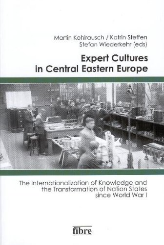 Expert Cultures in Central Eastern Europe: The Internationalization of Knowledge and the Transformation of Nation States since World War I - Kohlrausch, Martin, Katrin Steffen and Stefan Wiederkehr