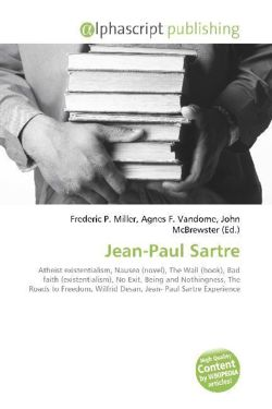 Jean-Paul Sartre: Atheist existentialism, Nausea (novel), The Wall (book), Bad faith (existentialism), No Exit, Being and Nothingness, The Roads to Freedom, Wilfrid Desan, Jean- Paul Sartre Experience