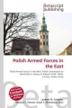 Polish Armed Forces in the East - Surhone Lambert M;  Tennoe Mariam T;  Henssonow Susan F