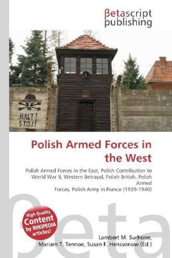 Polish Armed Forces in the West: Polish Armed Forces in the East, Polish Contribution to World War II, Western Betrayal, Polish British, Polish Armed Forces, Polish Army in France (1939-1940)