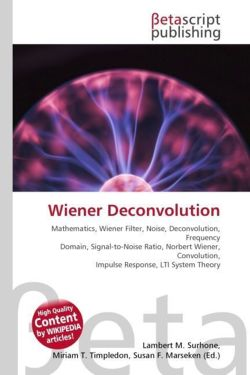 Wiener Deconvolution: Mathematics, Wiener Filter, Noise, Deconvolution, Frequency Domain, Signal-to-Noise Ratio, Norbert Wiener, Convolution, Impulse Response, LTI System Theory