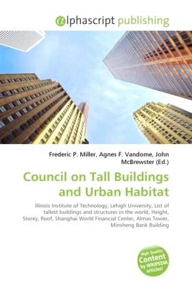 Council on Tall Buildings and Urban Habitat - Miller, Frederic P. (Hrsg.) / Vandome, Agnes F. (Hrsg.) / McBrewster, John (Hrsg.)