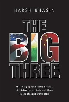 The Big Three: The Emerging Relationship Between the United States, India and China in the Changing World Order - Bhasin, Harsh