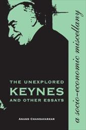 The Unexplored Keynes and Other Essays: A Socio-Economic Miscellany - Chandavarkar, Anand
