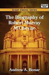 The Biography of Robert Murray M'Cheyne - Bonar, Andrew A.