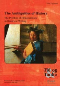 The Ambiguities of History: The Problem of Ethnocentrism in Historical Writing - Finn Fuglestad