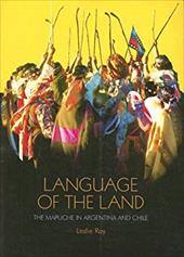 Language of the Land: The Mapuche in Argentina and Chile - Ray, Leslie