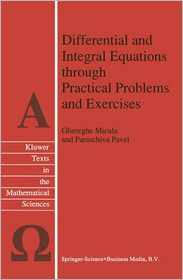 Differential and Integral Equations through Practical Problems and Exercises - G. Micula, Paraschiva Pavel