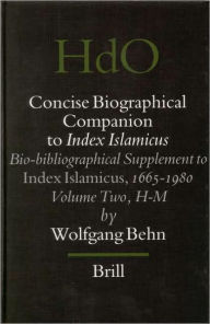Concise Biographical Companion to Index Islamicus, Volume 2 Bio-bibliographical Supplement to Index Islamicus, 1665-1980, Volume Two (H-M): H-M - Wolfgang Behn