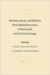 Matthew, James, and Didache: Three Related Documents in Their Jewish and Christian Settings - H.W.M. van den Sandt