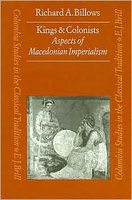 Kings and Colonists: Aspects of Macedonian Imperialism - Billows
