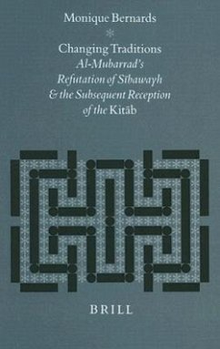Changing Traditions: Al-Mubarrad's Refutation of Sibawayh and the Subsequent Reception of the Kitab - Bernards, Monique