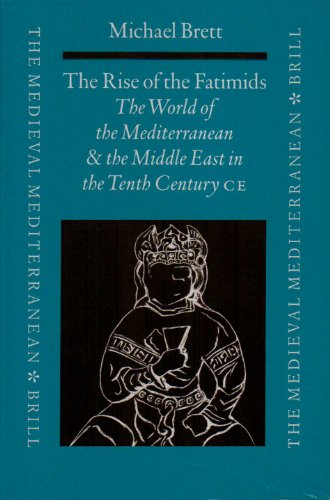 The Rise of the Fatimids: The World of the Mediterranean and the Middle East in the Fourth Century of the Hijra, Tenth Century